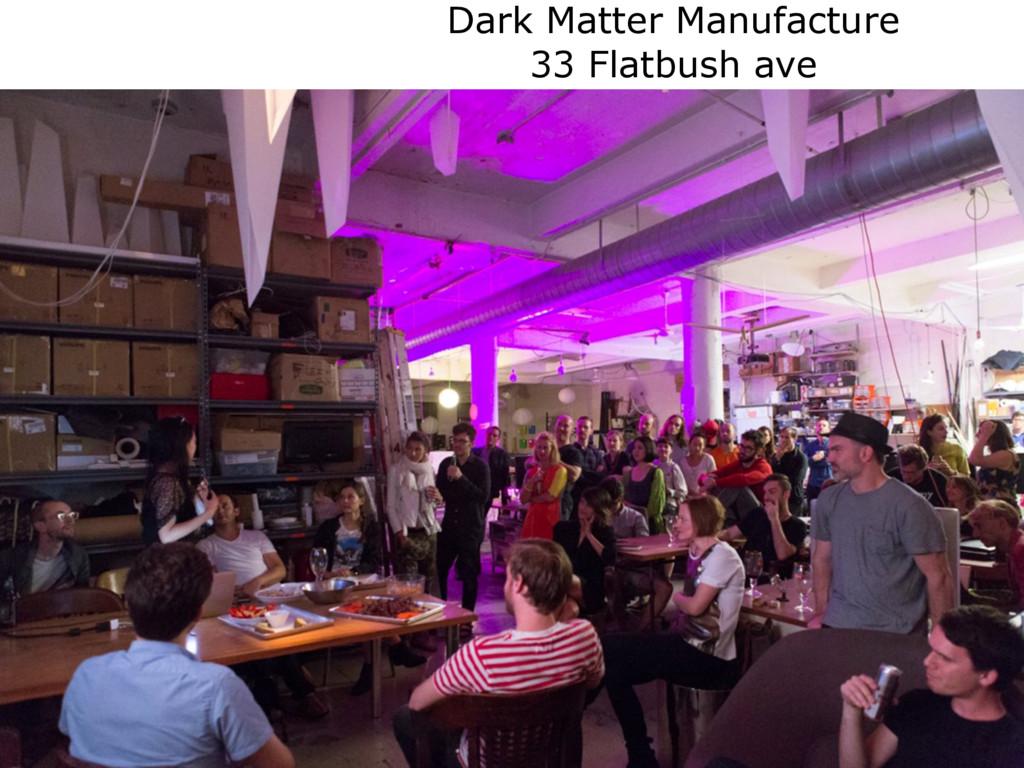 Dark Matter Manufacture 33 Flatbush ave