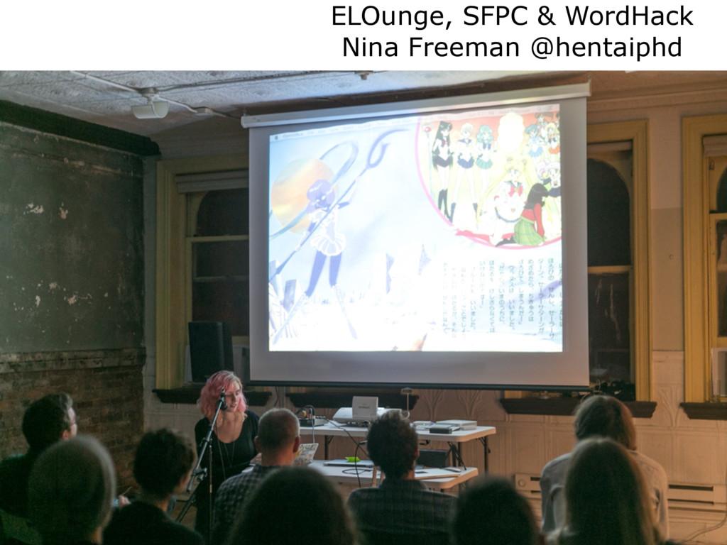 ELOunge, SFPC & WordHack Nina Freeman @hentaiphd