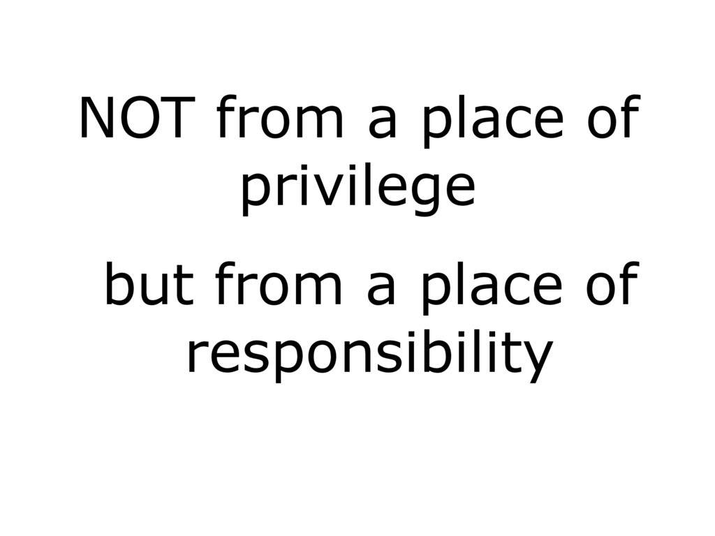 NOT from a place of privilege but from a place ...