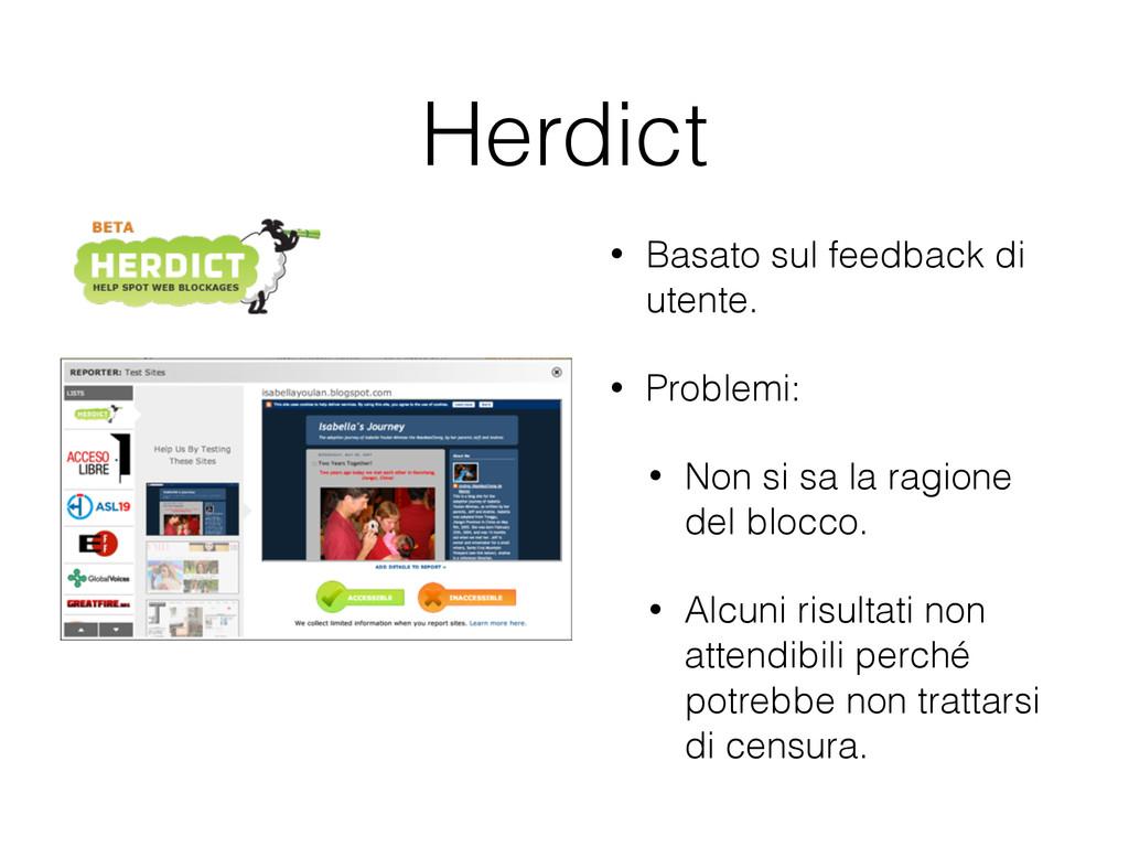 Herdict • Basato sul feedback di utente. • Prob...