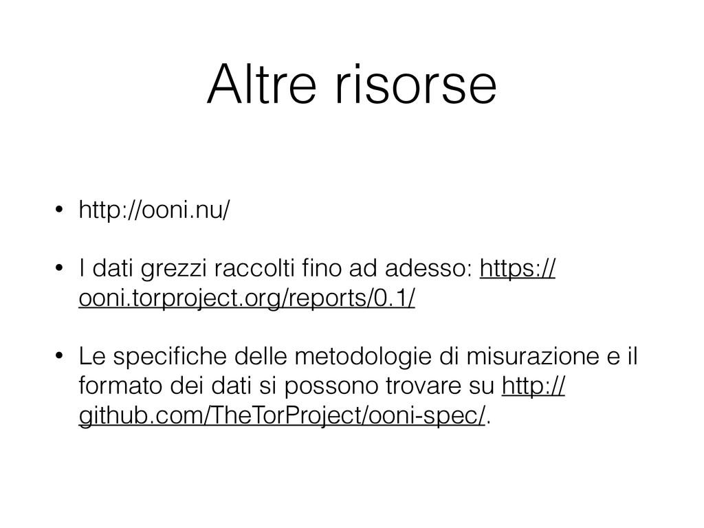 Altre risorse • http://ooni.nu/ • I dati grezzi...