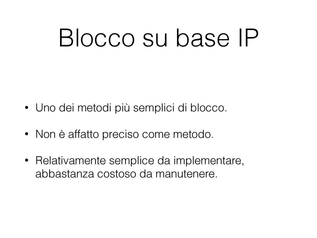 Blocco su base IP • Uno dei metodi più semplici...