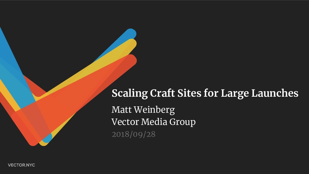 Scaling Craft Sites for Large Launches Matt Wei...