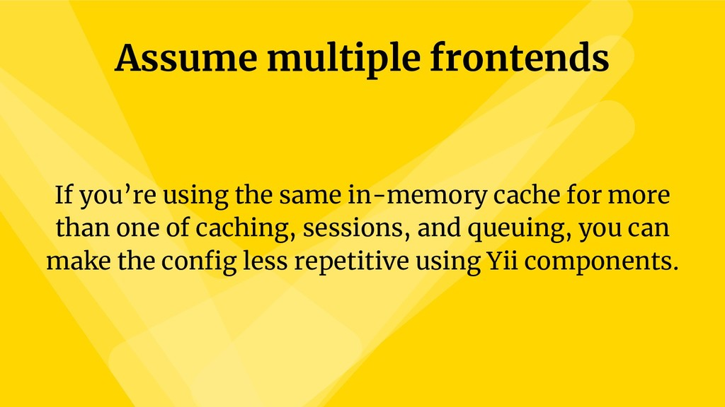 Assume multiple frontends If you're using the s...