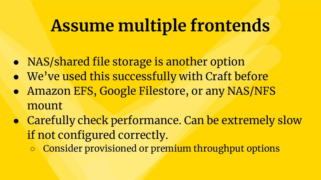 Assume multiple frontends ● NAS/shared file sto...