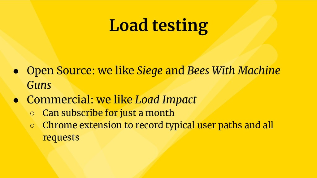 Load testing ● Open Source: we like Siege and B...