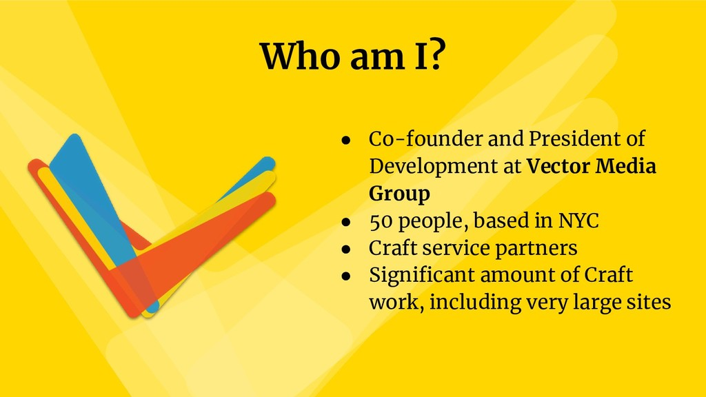 Who am I? ● Co-founder and President of Develop...