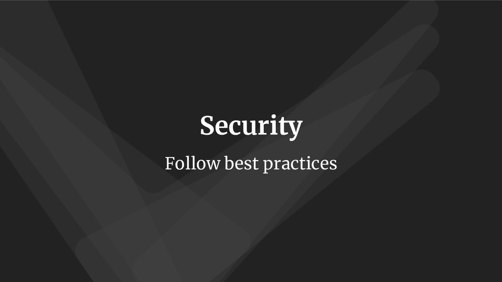 Security Follow best practices
