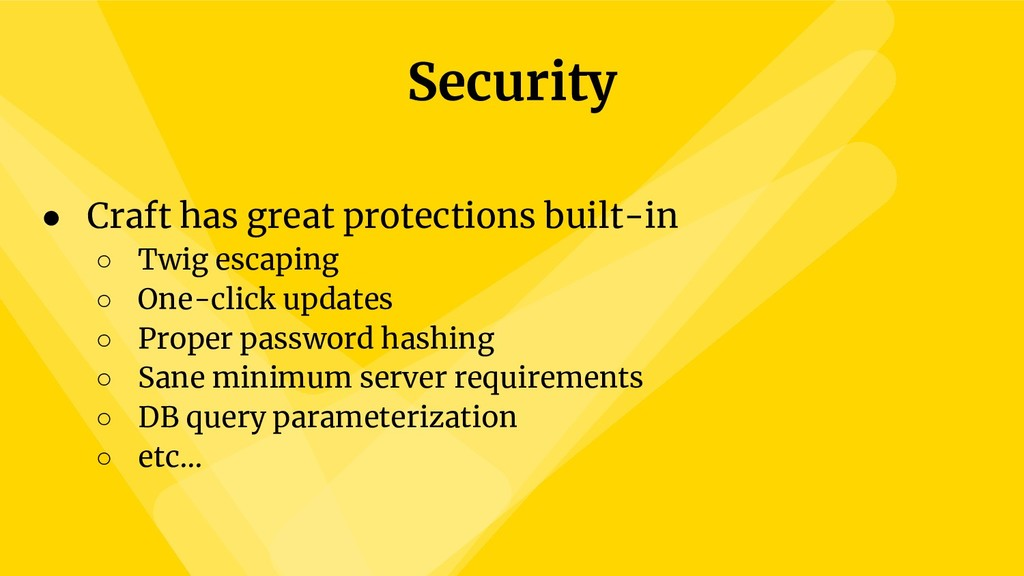 Security ● Craft has great protections built-in...
