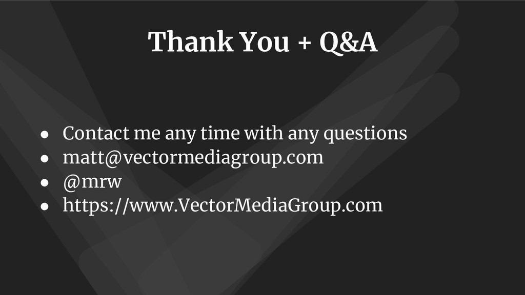 Thank You + Q&A ● Contact me any time with any ...