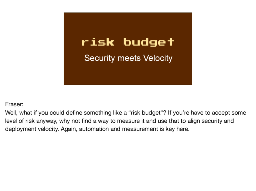 risk budget Security meets Velocity Fraser:  We...