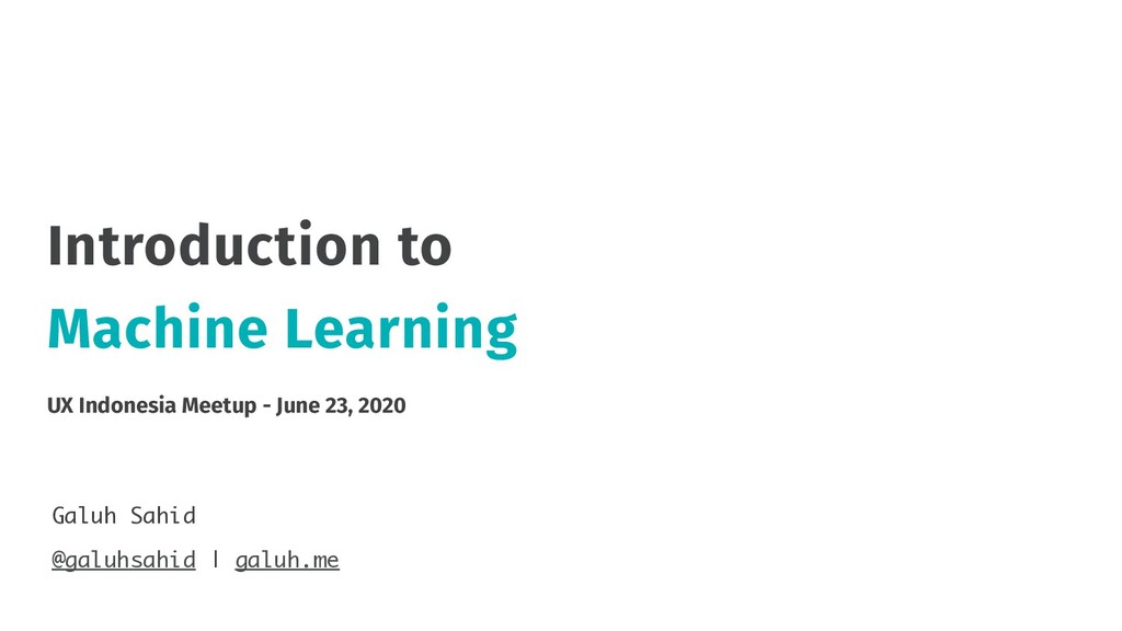 Introduction to Machine Learning Galuh Sahid @g...