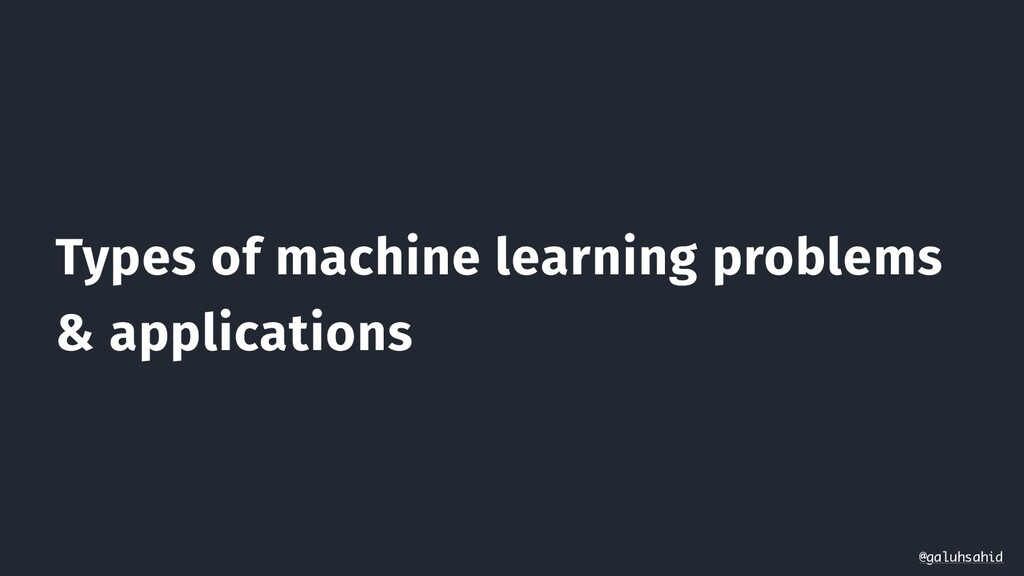 Types of machine learning problems & applicatio...
