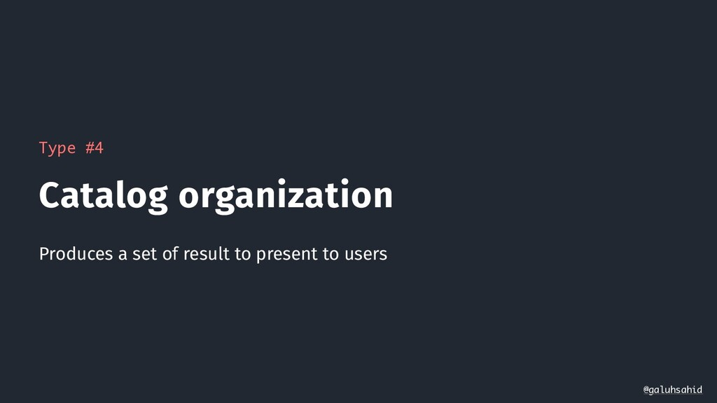 Type #4 Catalog organization Produces a set of ...