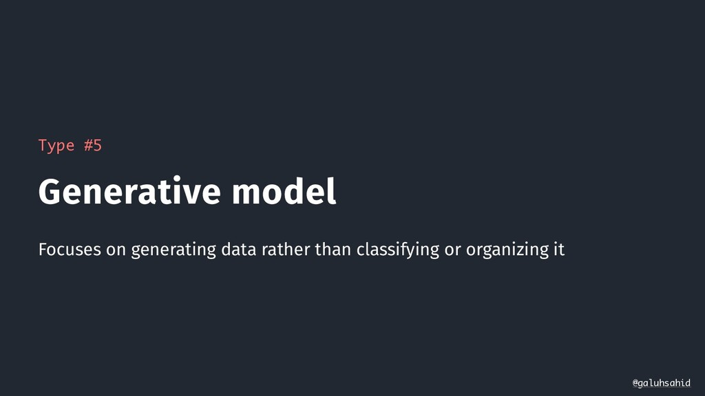Type #5 Generative model Focuses on generating ...