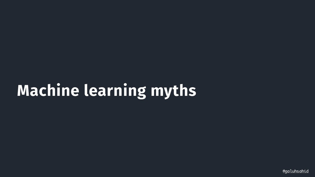 Machine learning myths @galuhsahid