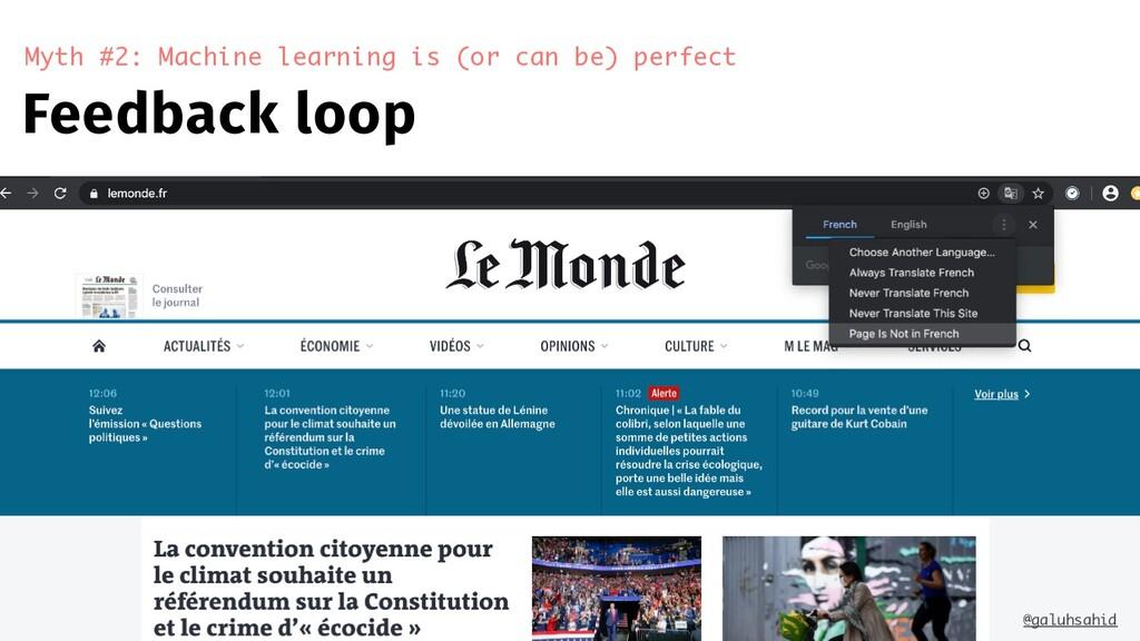 Feedback loop Myth #2: Machine learning is (or ...