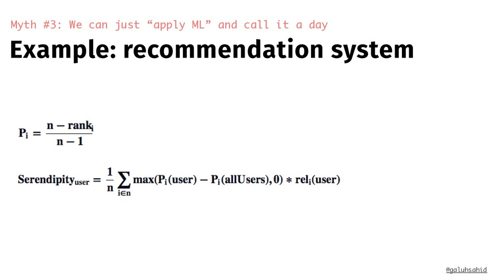 Example: recommendation system Myth #3: We can ...