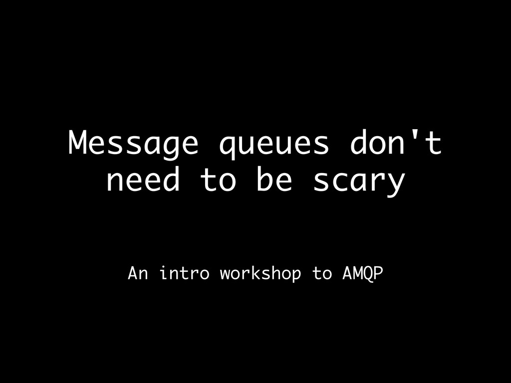 Message queues don't need to be scary An intro ...