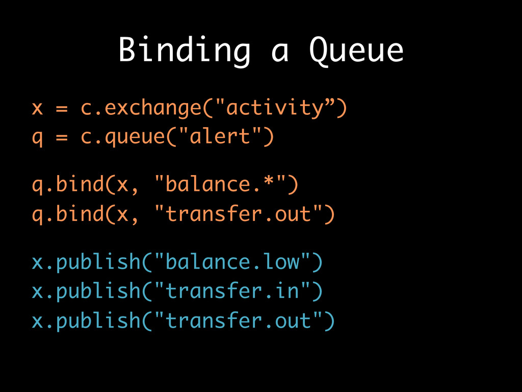 "Binding a Queue x = c.exchange(""activity"") q = ..."