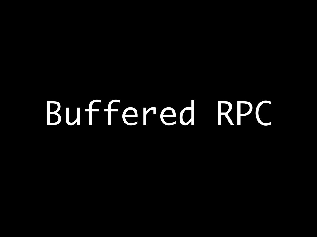 Buffered RPC