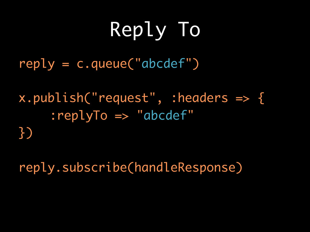 "Reply To reply = c.queue(""abcdef"") x.publish(""r..."