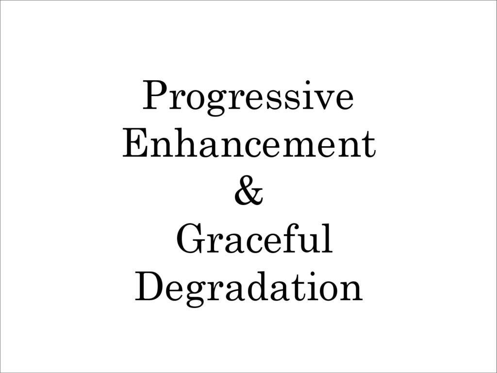 Progressive Enhancement & Graceful Degradation