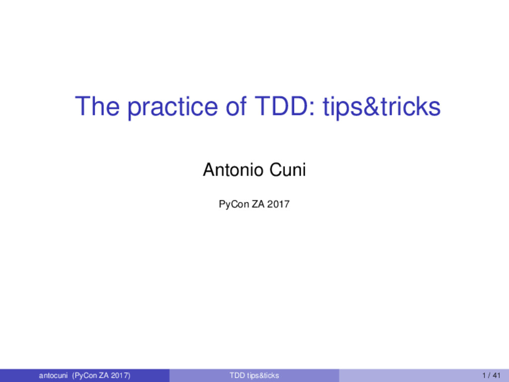 The practice of TDD: tips&tricks Antonio Cuni P...