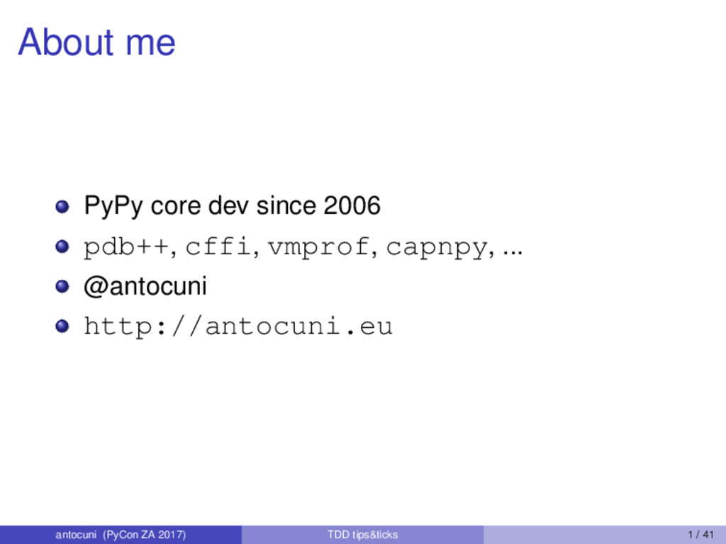 About me PyPy core dev since 2006 pdb++, cffi, ...