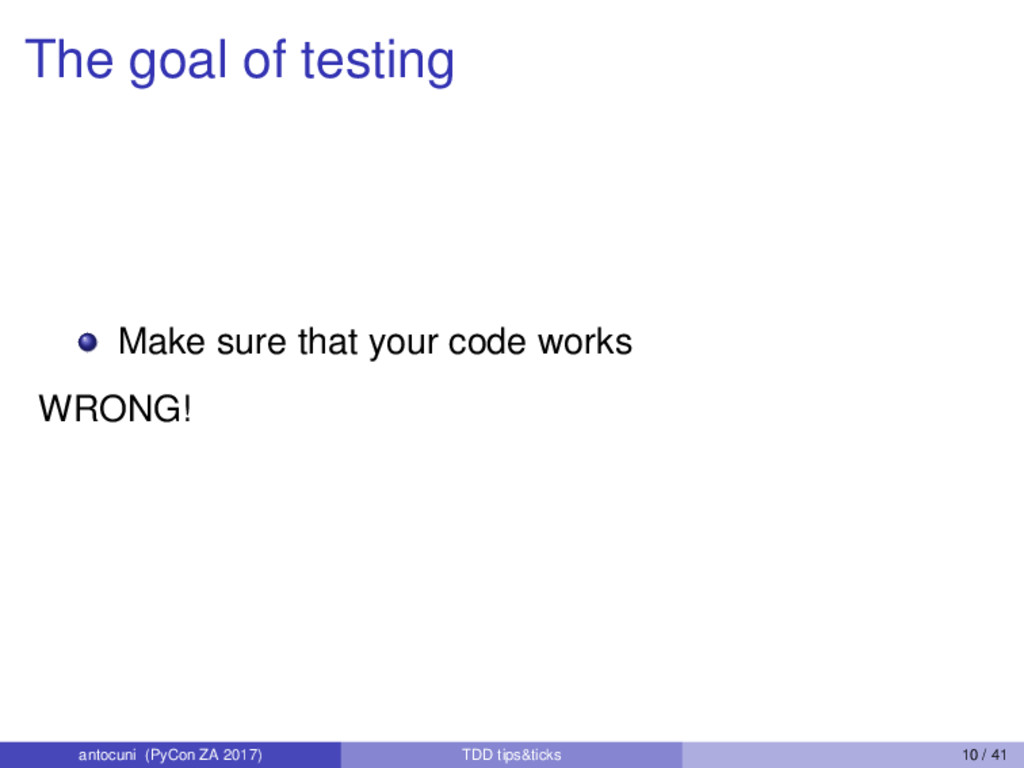 The goal of testing Make sure that your code wo...