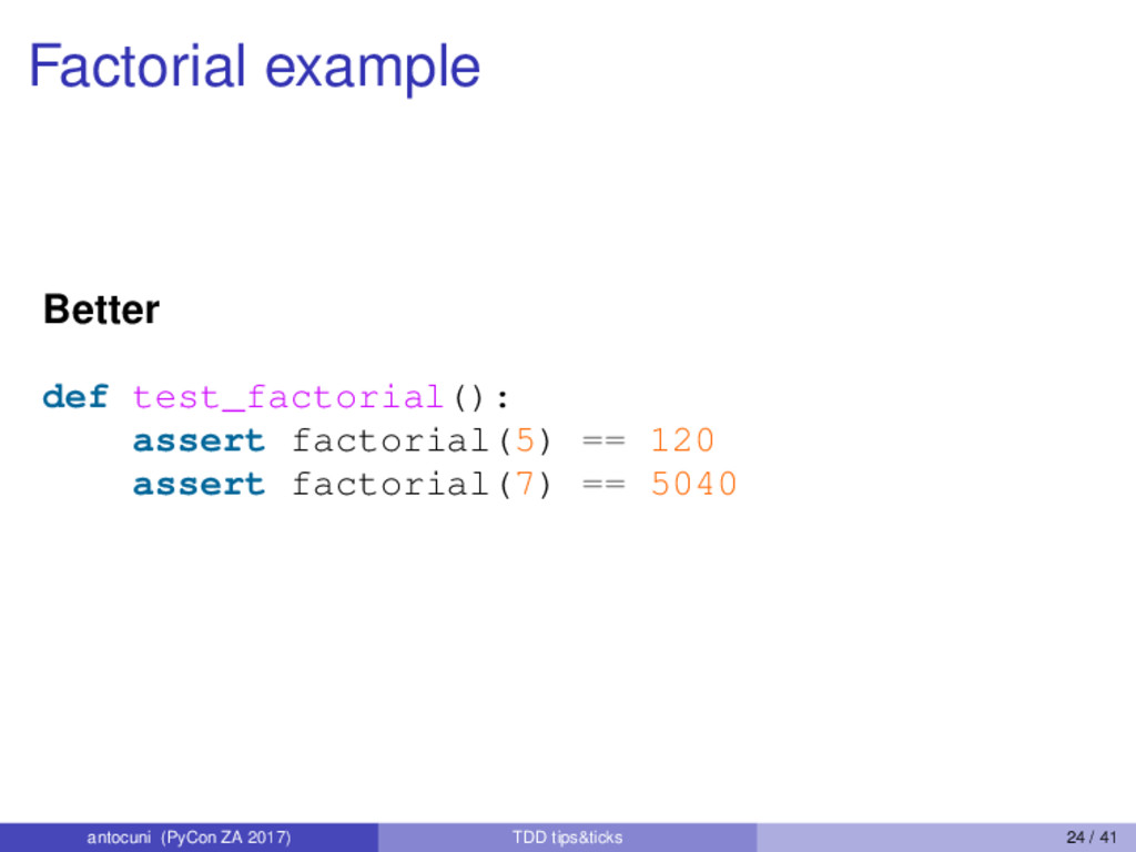 Factorial example Better def test_factorial(): ...