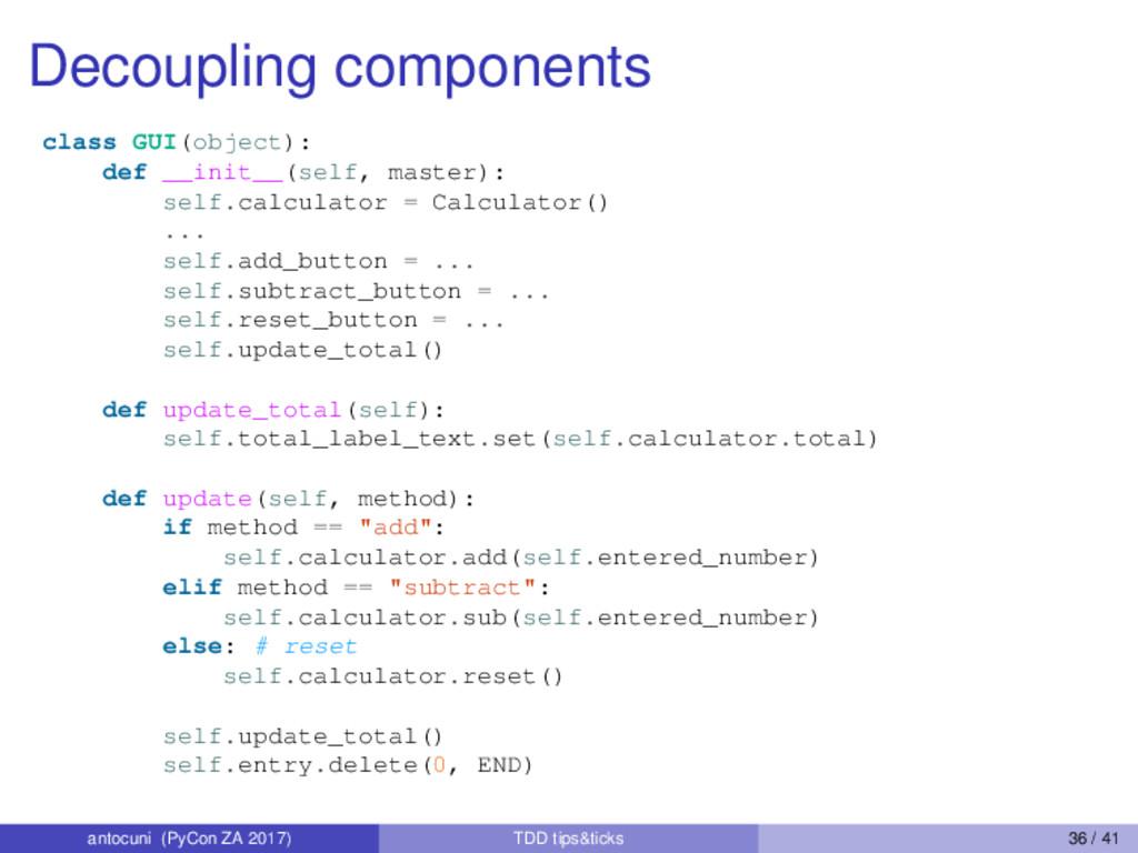 Decoupling components class GUI(object): def __...