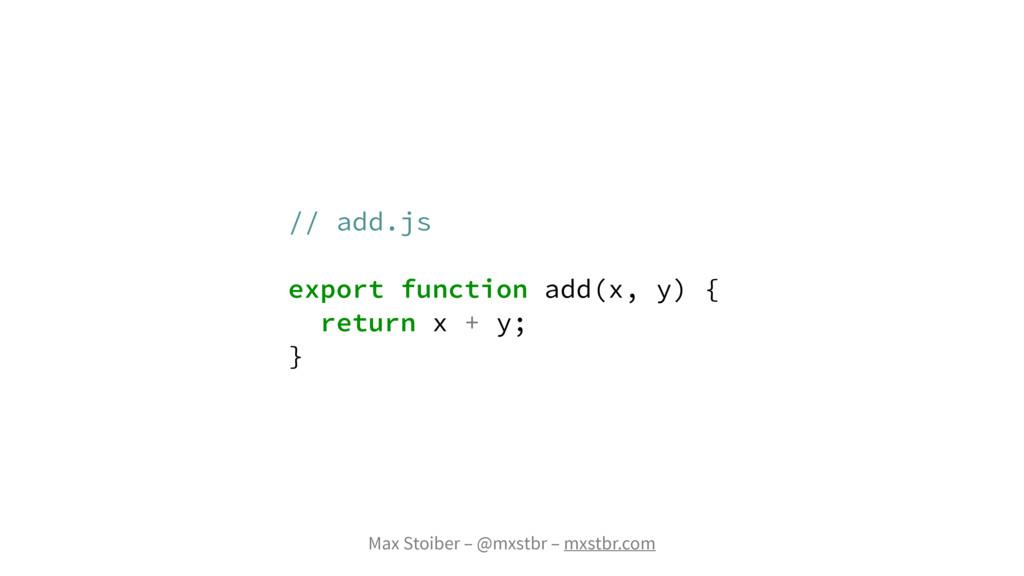Max Stoiber – @mxstbr – mxstbr.com // add.js ex...