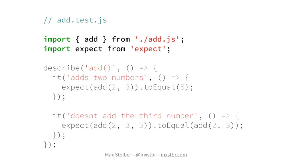 Max Stoiber – @mxstbr – mxstbr.com // add.test....