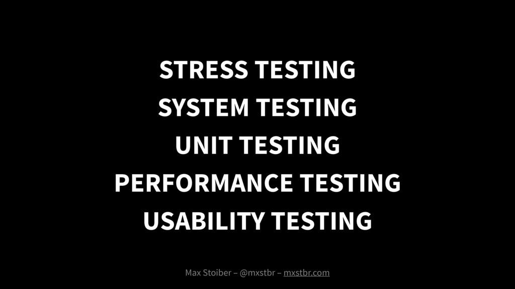 SYSTEM TESTING Max Stoiber – @mxstbr – mxstbr.c...