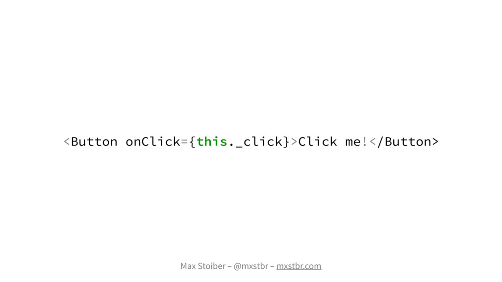 Max Stoiber – @mxstbr – mxstbr.com <Button onCl...