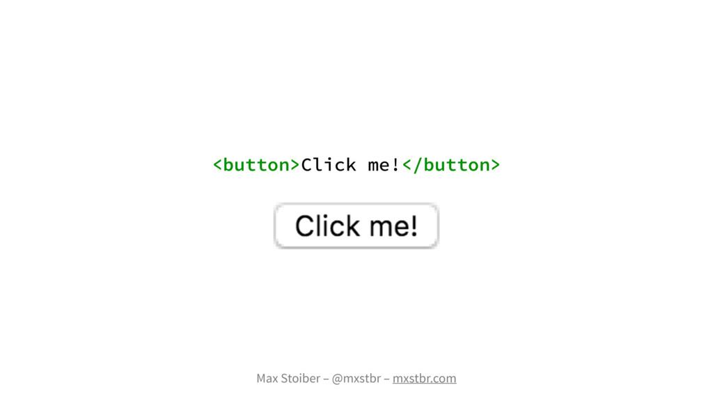 Max Stoiber – @mxstbr – mxstbr.com <button>Clic...