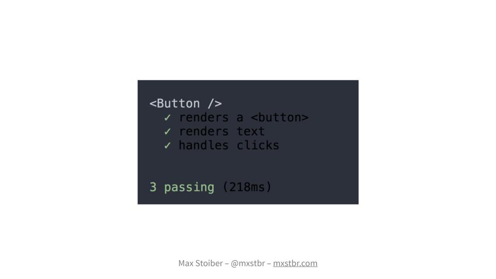 Max Stoiber – @mxstbr – mxstbr.com