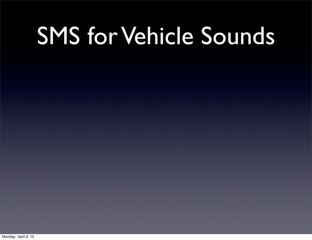 SMS for Vehicle Sounds Monday, April 8, 13