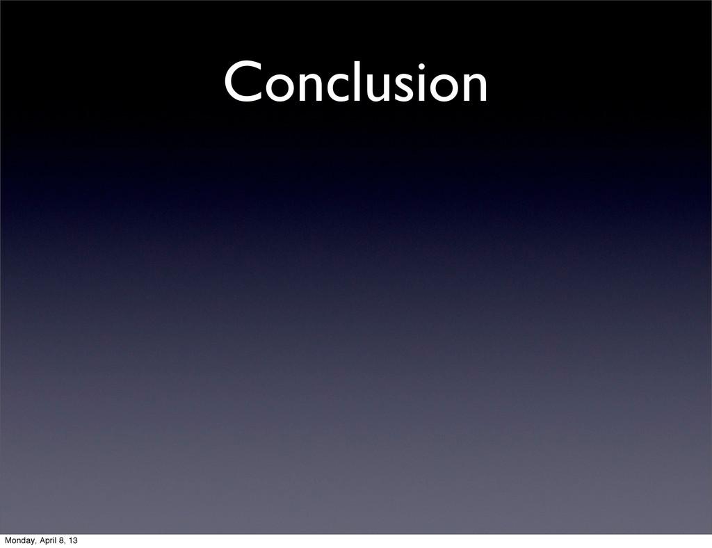 Conclusion Monday, April 8, 13