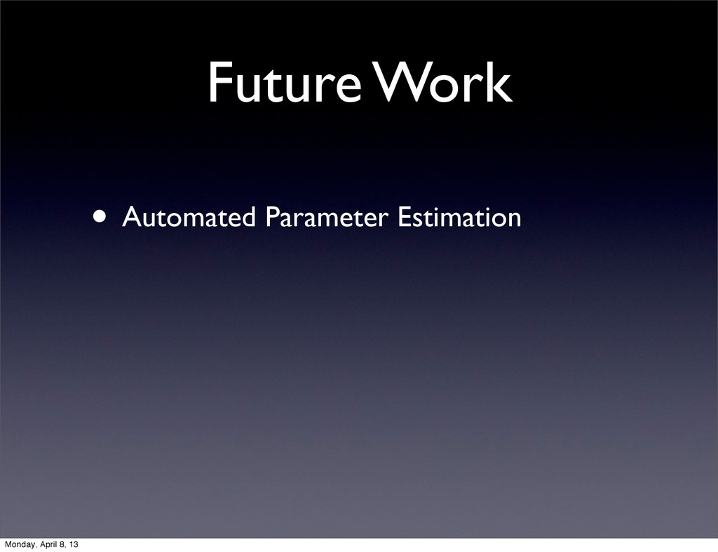 Future Work • Automated Parameter Estimation Mo...