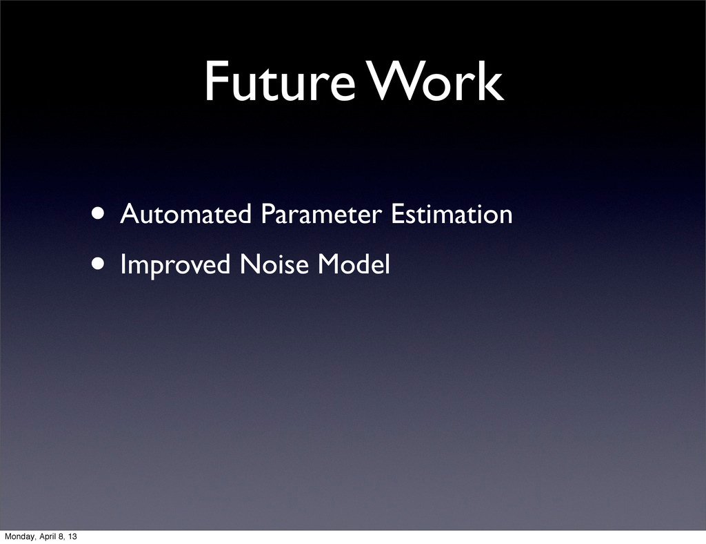 Future Work • Automated Parameter Estimation • ...