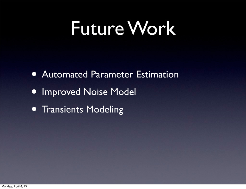 Future Work • Automated Parameter Estimation • ...