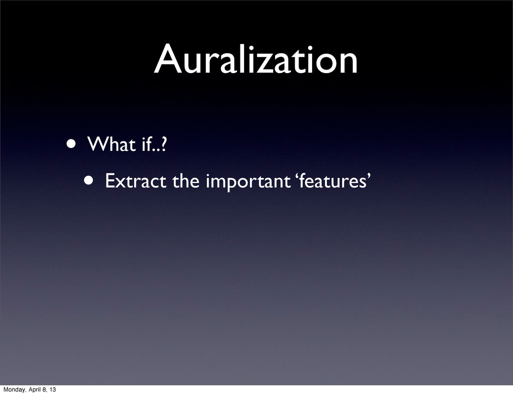 Auralization • What if..? • Extract the importa...