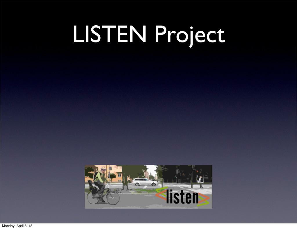 LISTEN Project Monday, April 8, 13