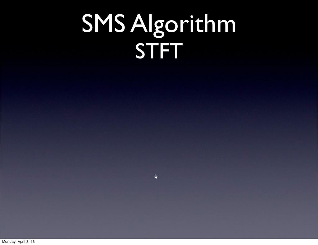 SMS Algorithm STFT Monday, April 8, 13
