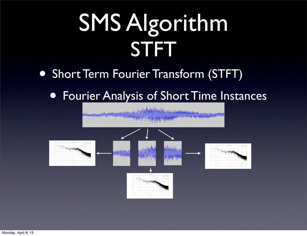 SMS Algorithm STFT • Short Term Fourier Transfo...