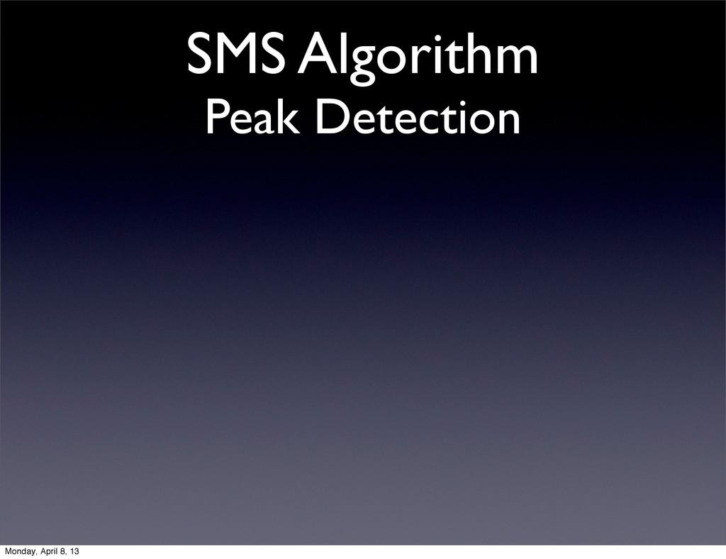 SMS Algorithm Peak Detection Monday, April 8, 13