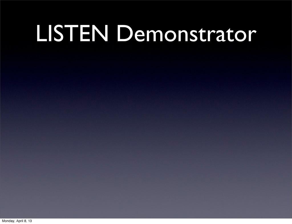 LISTEN Demonstrator Monday, April 8, 13
