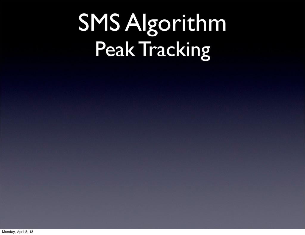 SMS Algorithm Peak Tracking Monday, April 8, 13